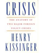 Crisis - The Anatomy of Two Major Foreign Policy Crises - Henry Kissinger