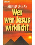 Wer war Jesus wirklich? - Osman, Ahmed