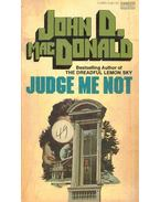 Judge Me Not - John D. MacDonald
