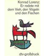 Er redete mit dem Vieh, den Vögeln und den Fischen - Konrad Lorenz