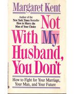 Not With My Husband, You Don't - Kent, Margaret