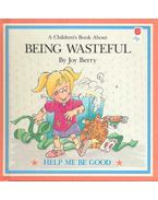 A Children's Book About Being Wasteful - BERRY, JOY