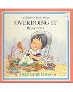 A Children's Book About Overdoing It - BERRY, JOY