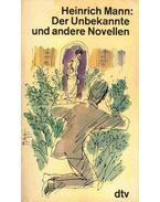 Der Unbekannte und andere Novellen - Mann, Heinrich