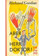 Aber Herr Doktor ! - Gordon, Richard