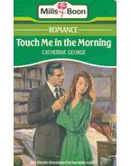Touch Me in the Morning - George, Catherine