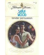 Tender Persuasion - Wood, Sara
