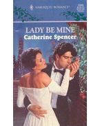 Lady Be Mine - Spencer, Catherine