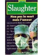 Non pas la mort mais l'amour - Slaughter, Frank G.