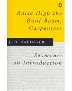 Raise High the Roof Beam, Carpenters – Seymour an Introduction - Salinger J. D.