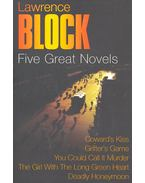 Five Great Novels - Coward's Kiss; Grifter's Game; You Could Call it Murder; The Girl with the Long Green Heart; Deadly Honeymoon - Lawrence Block