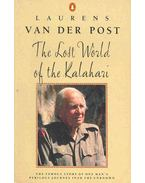 The Lost World of the Kalahari - Post, Laurens van der