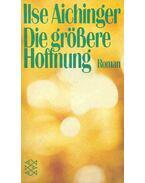 Die größere Hoffnung - Aichinger, Ilse