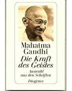 Die Kraft des Geistes - Gandhi, Mahátmá