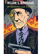 My Education: A Book of Dreams - Burroughs, William S.