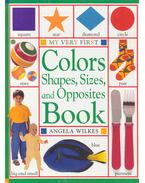 My Very First Colours, Shapes, Sizes, and Opposites Book - Angela Wilkes