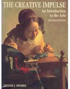 The Creative Impulse - An Introduction to the Arts - SPORRE, DENNIS J.