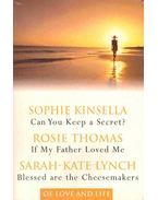 Of Love and Life - Can You Keep a Secret?; If My Father Loved Me; Blessed are the Cheesmakers - KINSELLA, SOPHIE, THOMAS, ROSIE, LYNCH, SARAH-KATE