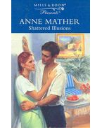 Shattered Illusions - Mather, Anne