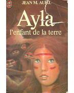 Ayla l'enfant de la terre - Jean M. Auel
