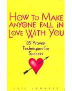 How to Make Anyone Fall in Love With You - 85 Proven Techniques for Success - Leil Lowndes