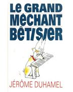 Le grand méchant bétisier - Duhamel, Jerome