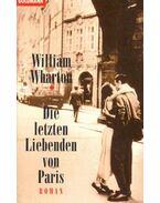 Die letzten Liebenden von Paris - William Wharton