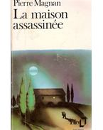 La maison assassinée - Magnan, Pierre