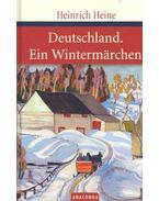 Deutschland - Ein Wintermärchen - Heine, Heinrich