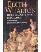 Three Complete Novels - The House of Mirth - Ethan Frome - The Custom of the Country - Wharton, Edith