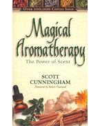 Magical Aromatherapy – The Power of Scent - Cunningham, Scott
