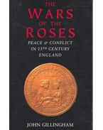 The Wars of the Roses – Peace and Conflict in 15th Century England - Gillingham, John