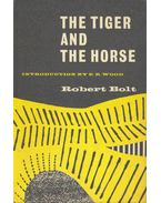 The Tiger and the Horse - Robert Bolt