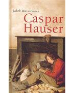 Caspar Hauser oder die Trägheit des Herzens - Wassermann Jakob