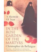 In the Rose Garden of the Martyrs – A Memoir of Iran - BELLAIGUE, CHRISTOPHER de