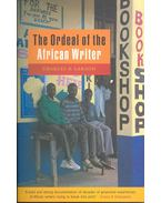 The Ordeal of the African Writer - LARSON, CHARLES K.