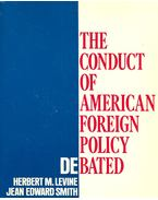 The Conduct of American Foreign Policy Debated - LEVINE, HERBERT M. - SMITH, JEAN EDWARD