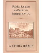 Politics, Religion and Society in England, 1679-1742 - HOLMES, GEOFFREY
