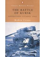 The Battle of Kursk – Operation Citadel 1943 - Cross, Robin