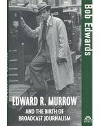 Edward R. Murrow and the Birth of Broadcast Journalism - EDWARDS, BOB