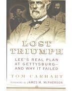 Lost Triumph – Lee's Real Plan at Gettysburg - CARHART, TOM