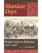 Mandate Days – British Lives in Palestine, 1918-1948 - SHERMAN, A.J.