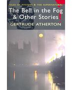 Tales of Mystery and the Supernatural – The Bell in the Fog and Other Stories - ATHERTON, GERTRUDE