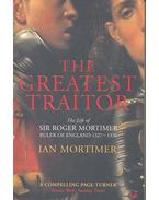 The Greatest Traitor – The Life of Sir Roger Mortimer - MORTIMER, IAN
