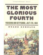 The Most Glorious Fourth – Vicksburg and Gettysburg, July 4th, 1863 - SCHULTZ, DUANE