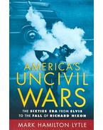 America's Uncivil Wars - LYTLE, MARK HAMILTON