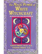 The Magic Power of White Witchcraft - FROST, GAVIN – FROST YVONNE
