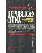 Republican China – Nationalism, War, and the Rise of Communism 1911-1949 - SCHURMANN, FRANZ – SCHELL, ORVILLE