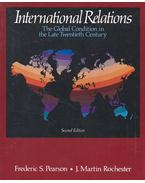 International Relations – The Global Condition in the Late Twentieth Century - PEARSON, FREDERIC S. - ROCHESTER, J. MARTIN