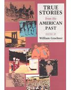 True Stories from the American Past - GRAEBNER, WILLIAM (editor)